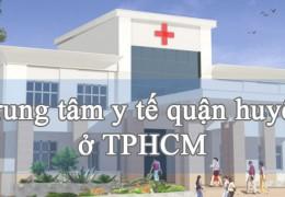 Trung tâm Y tế các quận huyện TPHCM